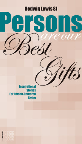 Persons are our Best Gifts: Inspirational Stories for Person-Centered Living