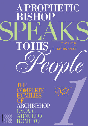 A Prophetic Bishop Speaks to his People: Volume I - The Complete Homilies of Archbishop Oscar Arnulfo Romero