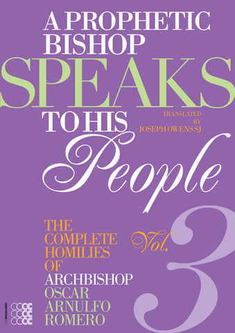 A Prophetic Bishop Speaks to his People: Volume III - The Complete Homilies of Archbishop Oscar Arnulfo Romero
