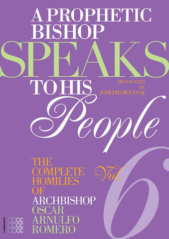 A Prophetic Bishop Speaks to his People: Volume 6 - The Complete Homilies of Archbishop Oscar Arnulfo Romero