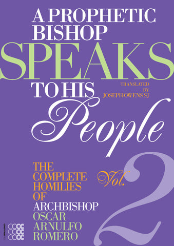 A Prophetic Bishop Speaks to his People: Volume II - The Complete Homilies of Archbishop Oscar Arnulfo Romero