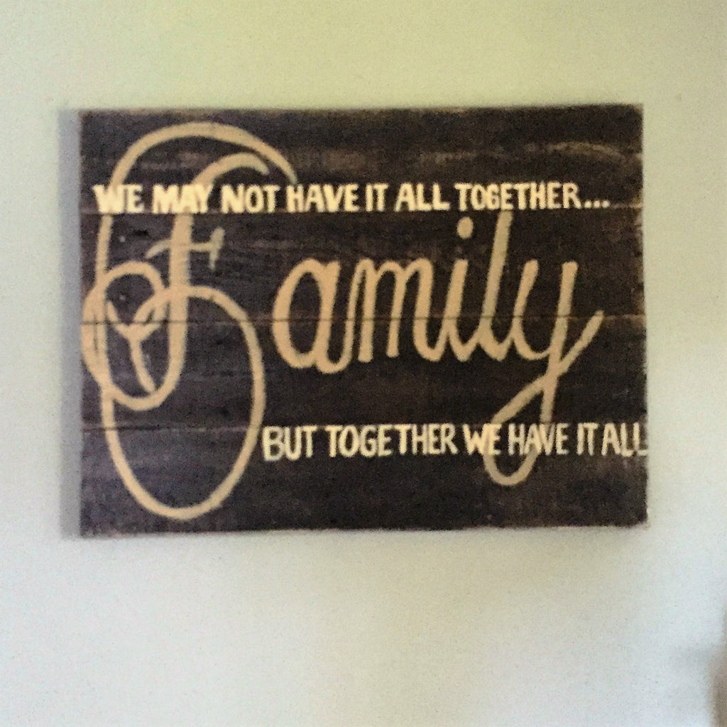 Family...We may not have it all toghether sign