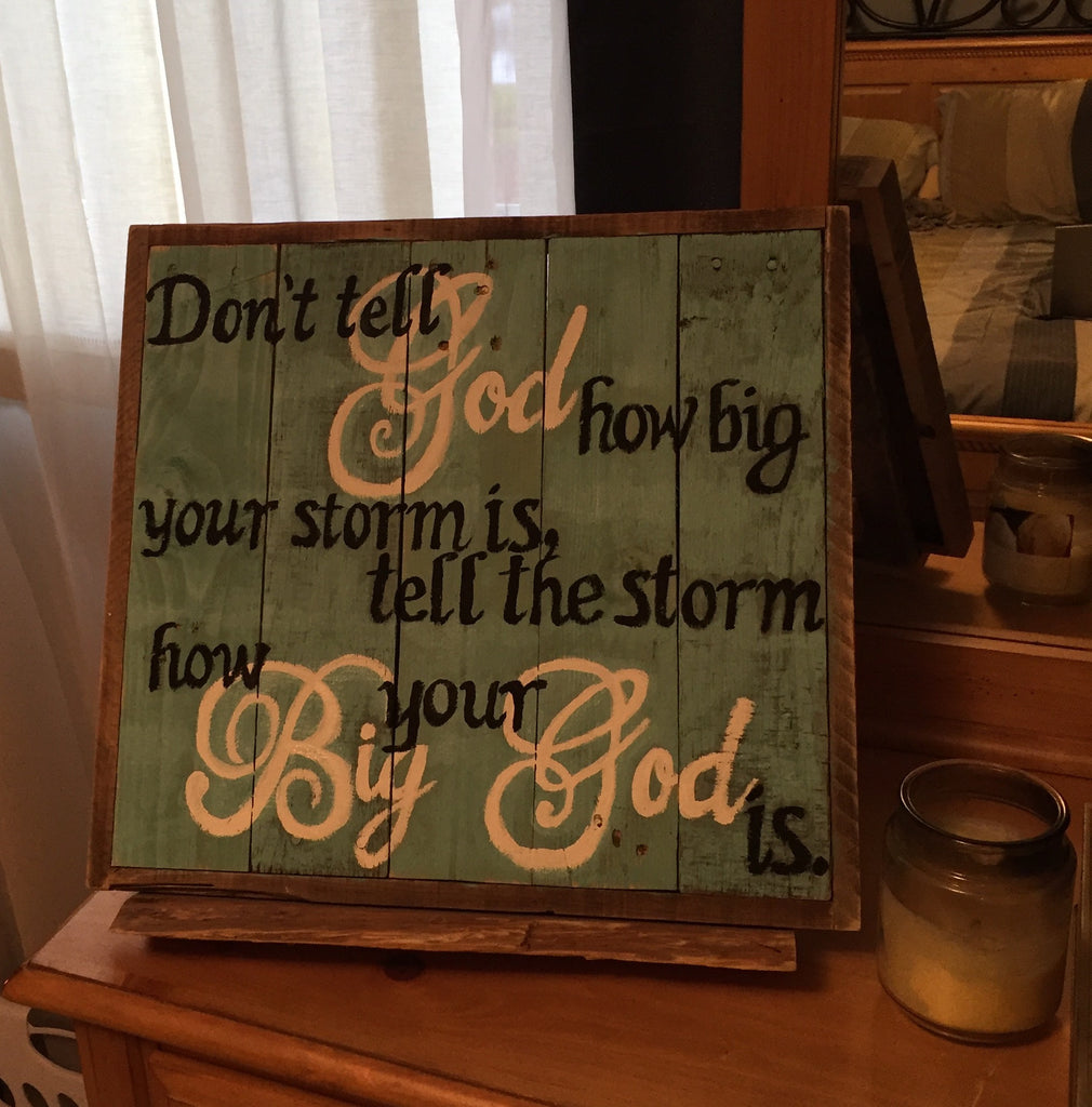 Don't tell God how big your storm is Sign