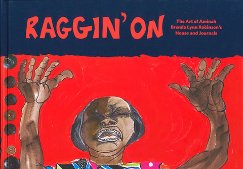 Raggin' On: The Art of Aminah Brenda Lynn Robinson's House and Journals