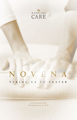 A MarriageCare Novena: TAKING US TO PRAYER, By Lorrie & Don Gramer