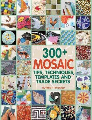 300+ Mosaic Tips, Techniques, Templates and Trade Secrets-The Glass Underground
