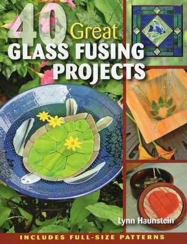 40 Great Glass Fusing Projects-The Glass Underground