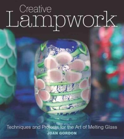 Creative Lampwork: Techniques and Projects for the Art of Melting Glass-The Glass Underground