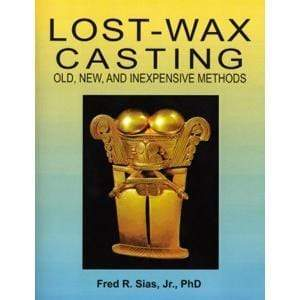 Lost-Wax Casting: Old, New, and Inexpensive Methods-The Glass Underground