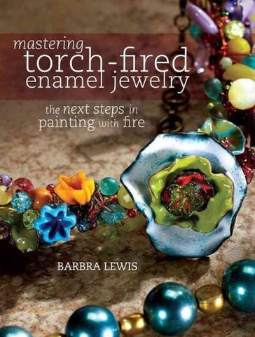 Mastering Torch-Fired Enamel Jewelry: The Next Steps in Painting With Fire-The Glass Underground