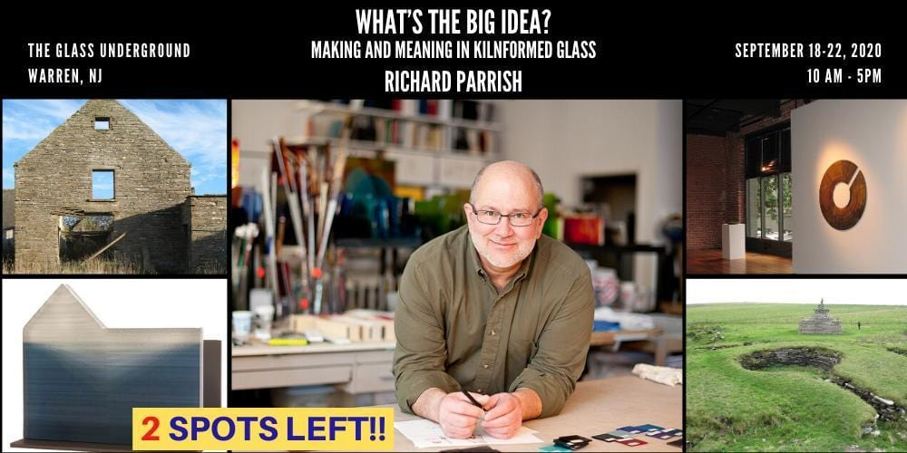 WHAT'S THE BIG IDEA? MAKING AND MEANING IN KILNFORMED GLASS WITH RICHARD PARRISH