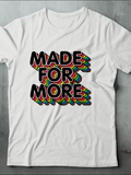 MADE FOR MORE TEE - MAKEMEAVAILABLE.COM