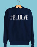 #BELIEVE Sweatshirt - MAKEMEAVAILABLE.COM
