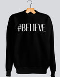 #BELIEVE Sweatshirt