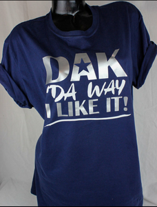 DAK DA WAY I LIKE IT! DALLAS Cowboys  T-Shirt
