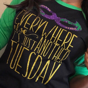 Everywhere else It's Just Another Tuesday Mardi Gras T-Shirt