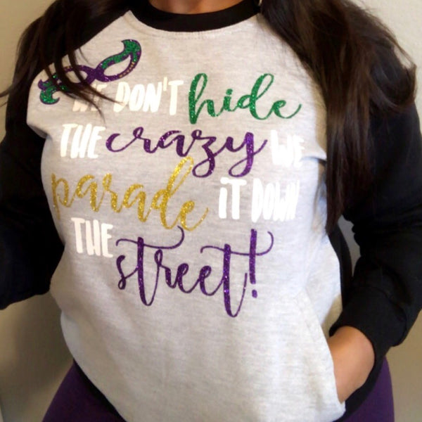 We Don't Hide The Crazy We Parade It Down The Street Mardi Gras Sweatshirt