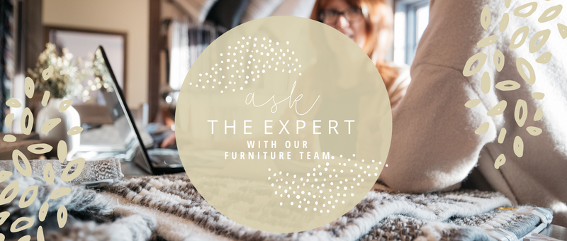 Ask the Expert with Our Furniture Team