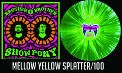 "Brother O' Brother ""Show Pony"" Mellow Yellow Splatter /100"