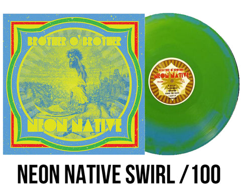"Brother O' Brother ""NEON NATIVE"" Blob Swirl/100"