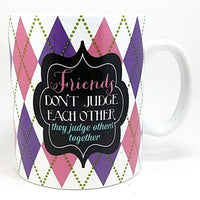 Friends Judge Others Together Coffee Cup 16oz Clay Art Humor Argyle k762