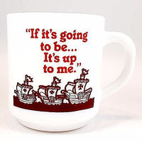 If Its Going to Be Its Up To Me Mug Vintage Milk Glass Cup Arcopal France k425