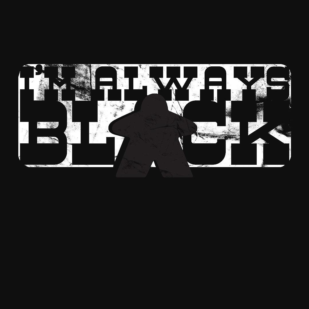 I'm Always Black Meeple Board Game T-Shirt Close Up