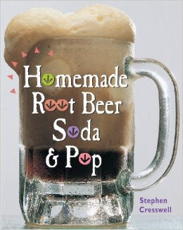 Homemade Root Beer, Soda & Pop - Stephen Cresswell