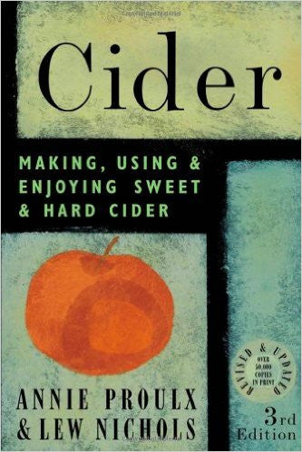 Cider: Making, Using and Enjoying Sweet and Hard Cider - Proulx & Nichols