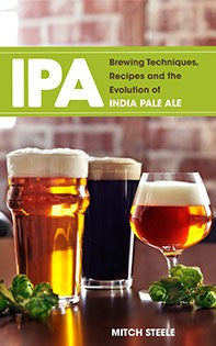 IPA: Brewing Techniques, Recipes and the Evolution of India Pale Ale - Steele