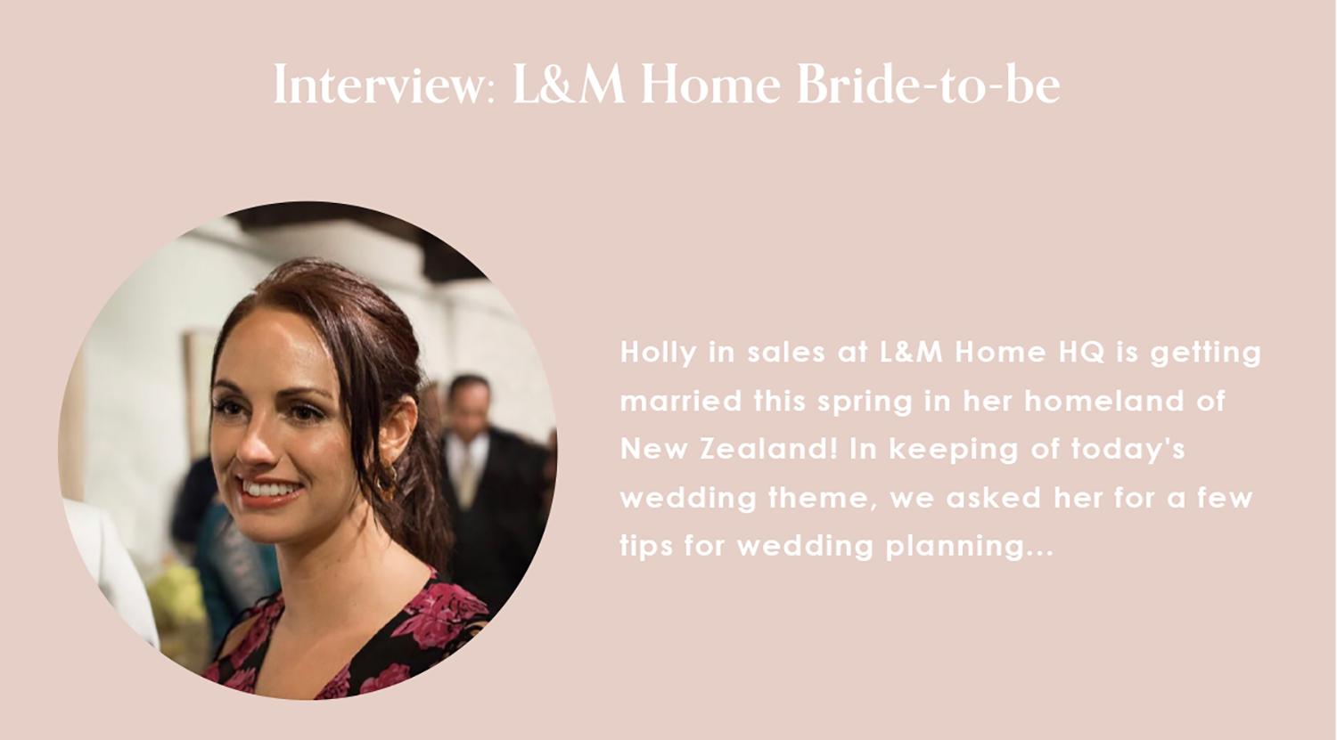 Bride to be interview - L&M Home