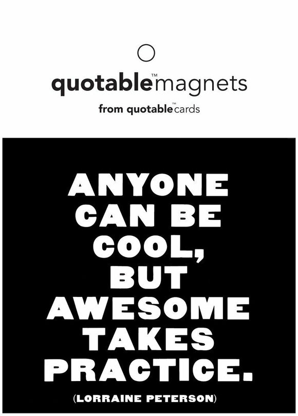 Anyone Can Be Cool, But Awesome Takes Practice Magnet