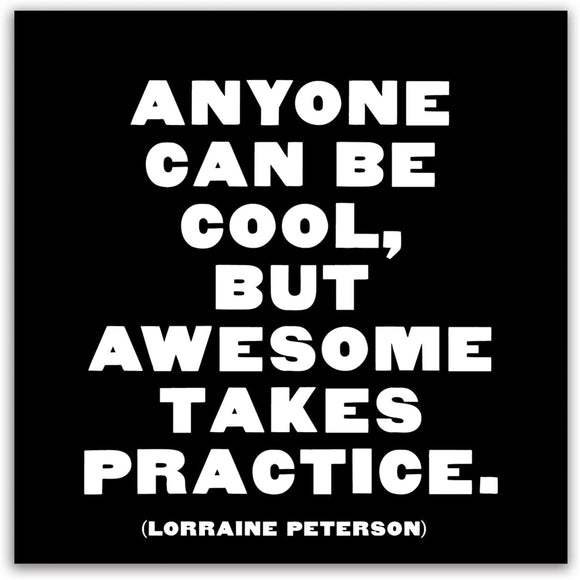 Anyone Can Be Cool, But Awesome Takes Practice Card