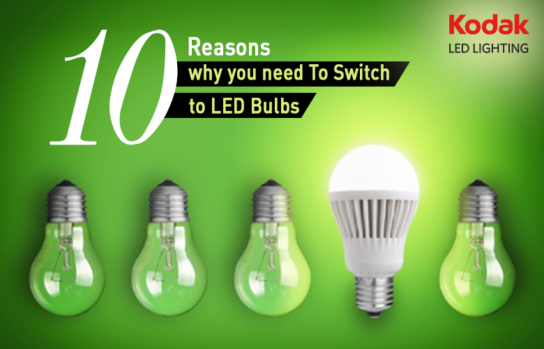 10 Reasons why you need To Switch to LED Bulbs