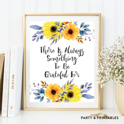 There Is Always Something To Be Grateful For Wall Art / Instant Download (WA.44)