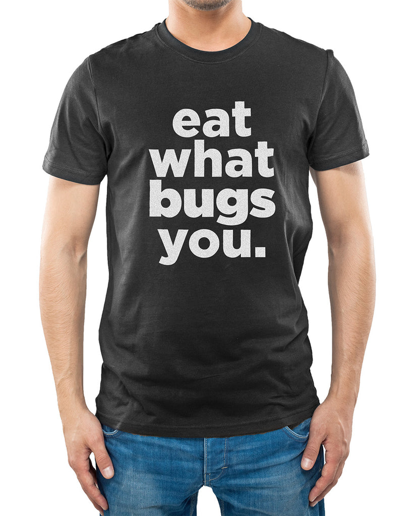Eat What Bugs You Unisex T-Shirt