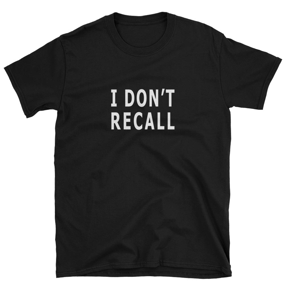 "Political T-Shirt ""I Don't Recall"" perfect when you feel like lying"