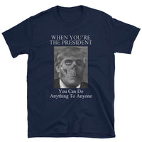 Above The Law T-Shirt. The president can do anything to anyone. Vote!