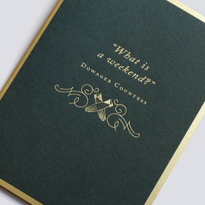 "Downton Abbey ""What is a weekend"" Card"