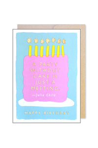A Party Without Cake is Just a Meeting Card