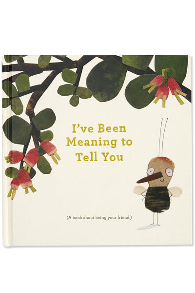 I'VE BEEN MEANING TO TELL YOU ~ (A Book About Being Your Friend.)