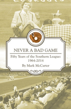 Never a Bad Game: Fifty Years of the Southern League