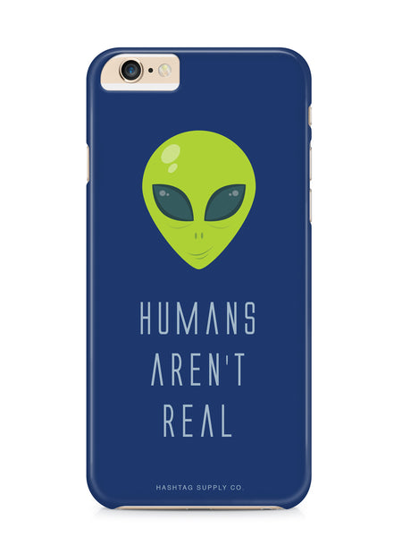 Humans Aren't Real Alien Phone Case