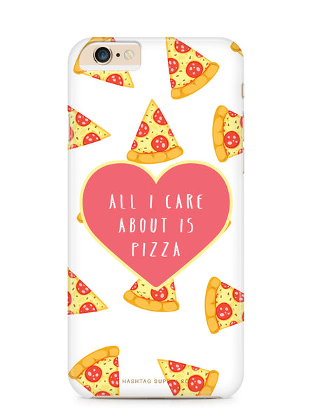 All I Care About Is Pizza Phone Case