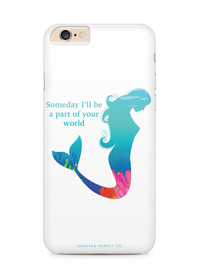 Someday I'll Be A Part Of Your World Mermaid Quote Phone Case