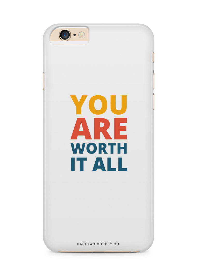 You Are Worth It All Quote Phone Case
