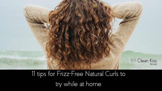 11 Tips for Frizz-Free Natural Curls to try while at home
