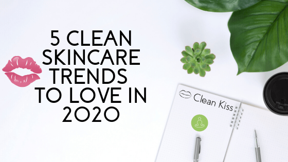 5 Clean Skincare Trends that will Make You Glow in 2020