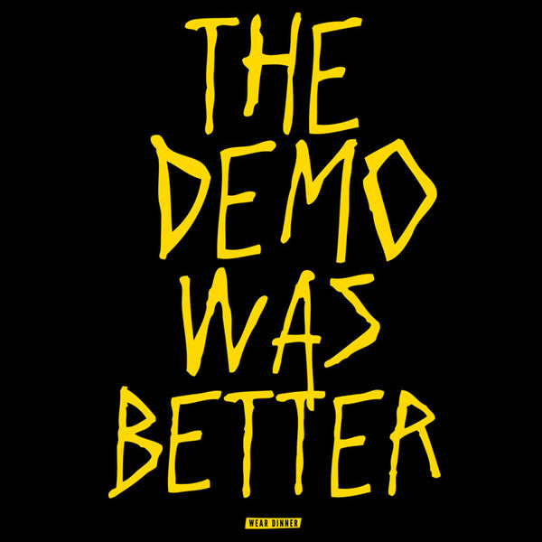 The Demo Was Better t-shirt