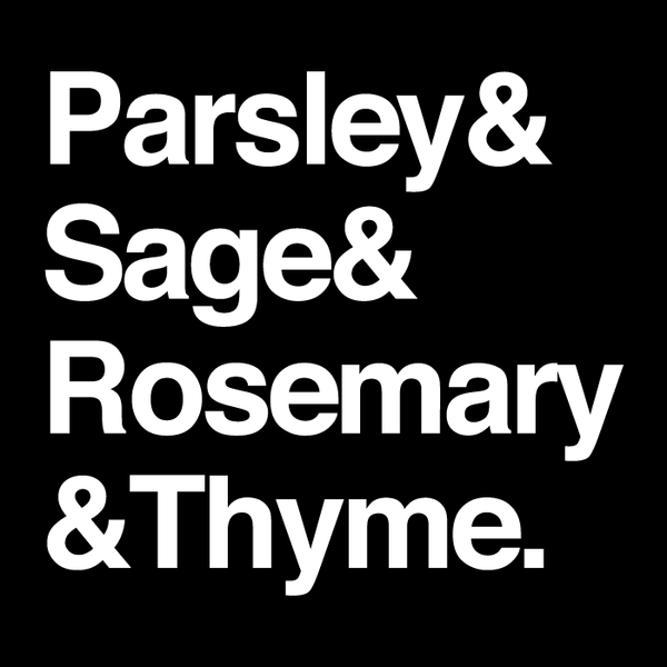 PARSLEY & SAGE & ROSEMARY & THYME